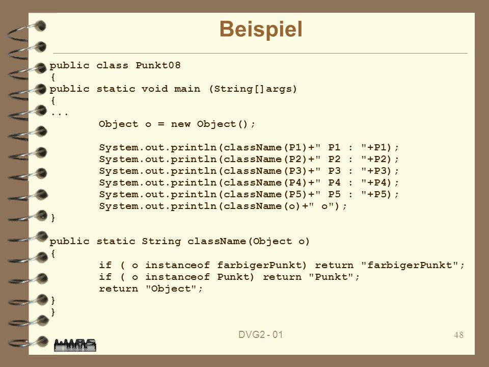Beispiel public class Punkt08 { public static void main (String[]args)